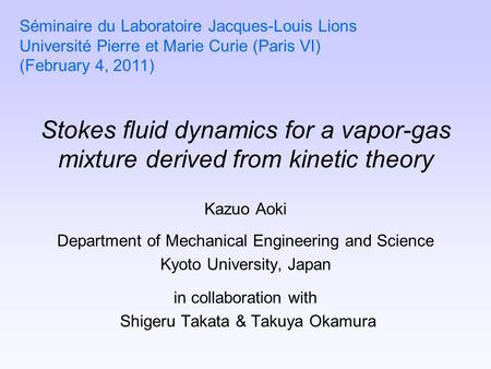 Stokes fluid dynamics for a vapor-gas mixture derived from kinetic theory Kazuo Aoki Department of Mechanical Engineering and Science Kyoto University,