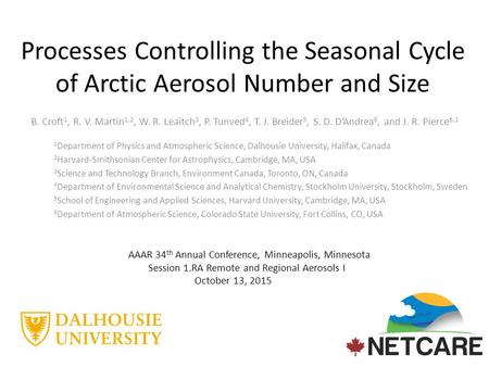 Processes Controlling the Seasonal Cycle of Arctic Aerosol Number and Size B. Croft 1, R. V. Martin 1,2, W. R. Leaitch 3, P. Tunved 4, T. J. Breider 5,