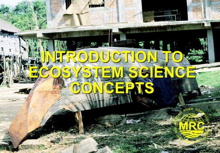 INTRODUCTION TO ECOSYSTEM SCIENCE CONCEPTS. Introduction to Environmental Science in the Mekong River Basin2 Lesson Learning Goals At the end of this.