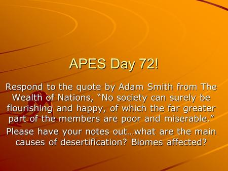 "APES Day 72! Respond to the quote by Adam Smith from The Wealth of Nations, ""No society can surely be flourishing and happy, of which the far greater part."