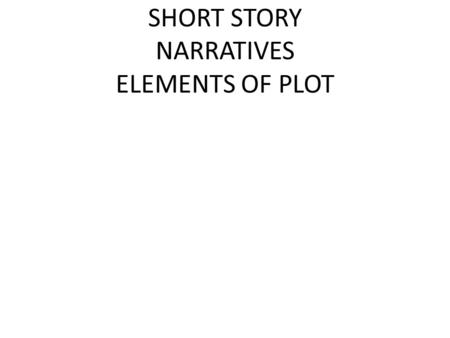 SHORT STORY NARRATIVES ELEMENTS OF PLOT. The Gift of the Magi Exposition: Jim and Della, a young married couple with little money, struggle to find the.