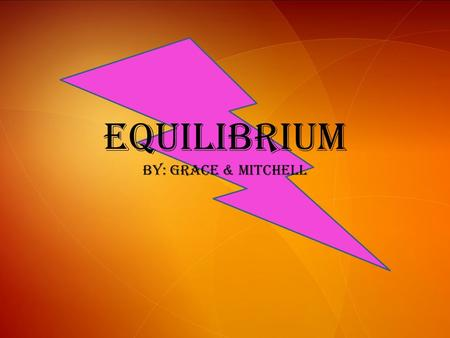 Equilibrium by: Grace & Mitchell. Equilibrium is a state in which the forward and reverse paths of a change take place at the same rate.