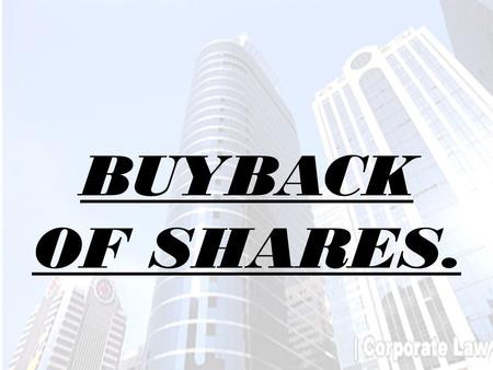 BUYBACK OF SHARES.. MEANING OF BUYBACK OF SHARES. Buyback of shares is the method of cancellation of share capital. It leads to a reduction in the share.
