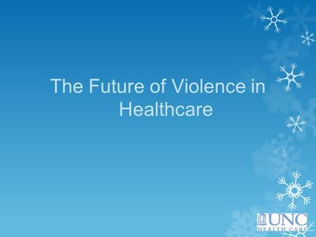 The Future of Violence in Healthcare. Eight Future Healthcare Security Strategies 1.Hold Security Practitioners and Officers Accountable  The future.