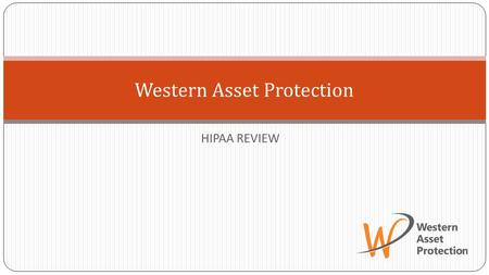 HIPAA REVIEW Western Asset Protection. At Western Asset Protection, we are committed to building and maintaining respectful and productive relationships.
