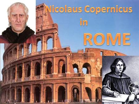 But Copernicus remained in Italy, where he attended the Jubilee of 1500. He also went to Rome, where he observed a lunar eclipse and gave lectures in.