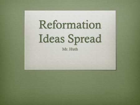 Reformation Ideas Spread Mr. Huth. Do Now:  Read the Do Now regarding King Henry III  Answer the associated questions  HW: Chapter 14, Section 4; assignment.