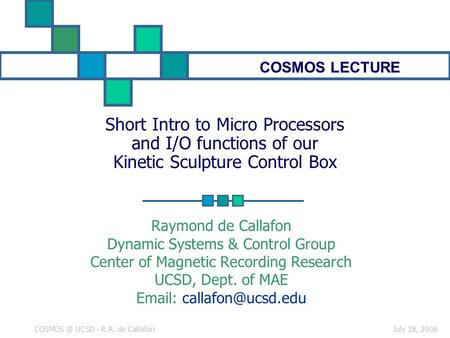 July 18, UCSD - R.A. de Callafon Short Intro to Micro Processors and I/O functions of our Kinetic Sculpture Control Box Raymond de Callafon.