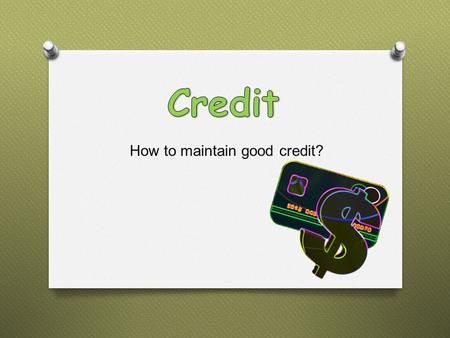How to maintain good credit?.  Obtaining goods and services with a promise to pay for them from future income  to buy today and pay tomorrow  involves.