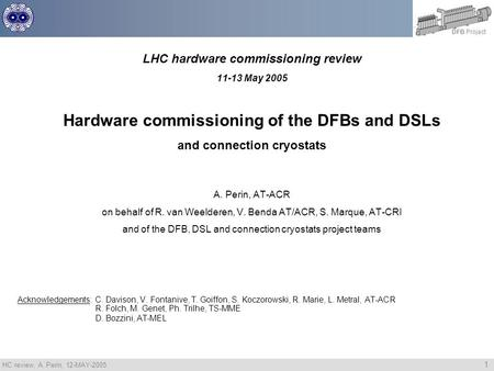 HC review, A. Perin, 12-MAY-2005 1 DFB Project LHC hardware commissioning review 11-13 May 2005 Hardware commissioning of the DFBs and DSLs and connection.