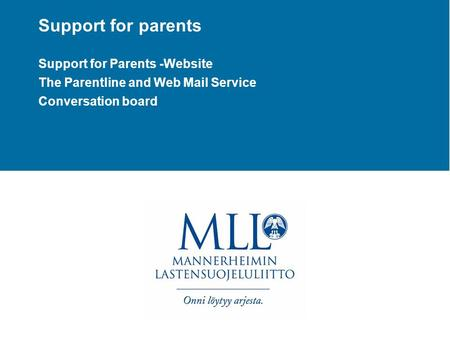 Support for parents Support for Parents -Website The Parentline and Web Mail Service Conversation board.