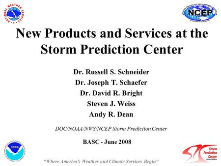 New Products and Services at the Storm Prediction Center Dr. Russell S. Schneider Dr. Joseph T. Schaefer Dr. David R. Bright Steven J. Weiss Andy R. Dean.