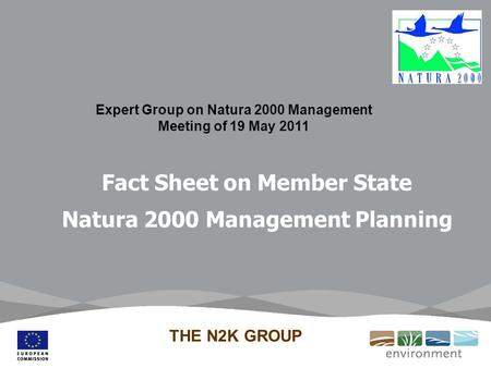 Expert Group on Natura 2000 Management Meeting of 19 May 2011 Fact Sheet on Member State Natura 2000 Management Planning THE N2K GROUP.