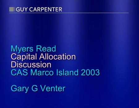 Myers Read Capital Allocation Discussion CAS Marco Island 2003 Gary G Venter.