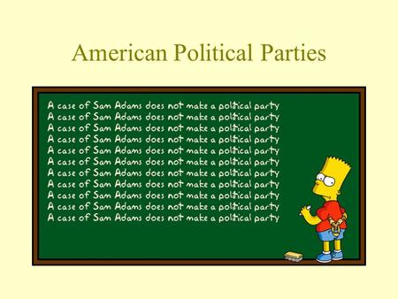 American Political Parties. Definition Political Parties –A group of political activists who organize to win elections, operate the government, and determine.