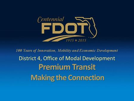 Premium Transit District 4, Office of Modal Development Making the Connection.