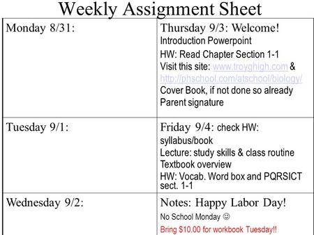 Weekly Assignment Sheet Monday 8/31:Thursday 9/3: Welcome! Introduction Powerpoint HW: Read Chapter Section 1-1 Visit this site: www.troyghigh.com &www.troyghigh.com.