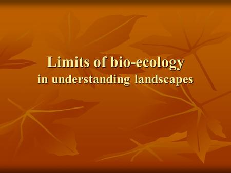 Limits of bio-ecology in understanding landscapes.