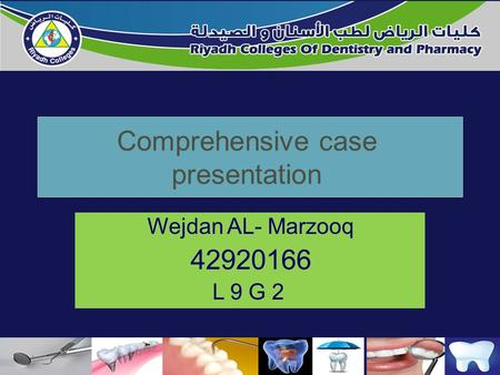 Comprehensive case presentation Wejdan AL- Marzooq 42920166 L 9 G 2 1.