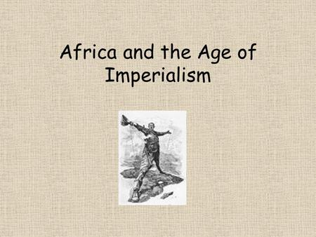 Africa and the Age of Imperialism. Spreading the Faith Europeans considered Africa the 'Dark Continent'- mysterious and uncivilized Felt they had a duty.