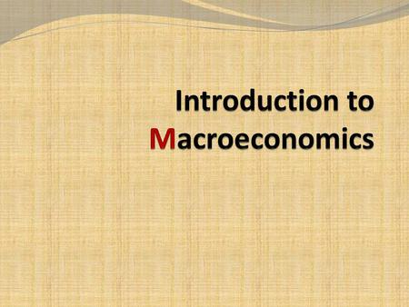 What Macroeconomics is about Structure and performance of national economies Policies that governments formulate and use to affect economic performance.