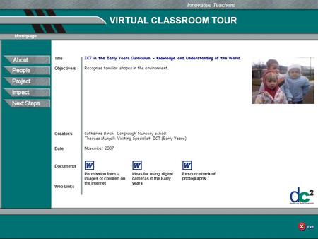 VIRTUAL CLASSROOM TOUR Documents Web Links Innovative Teachers Date Title Creator/s Homepage Objective/s ICT in the Early Years Curriculum - Knowledge.