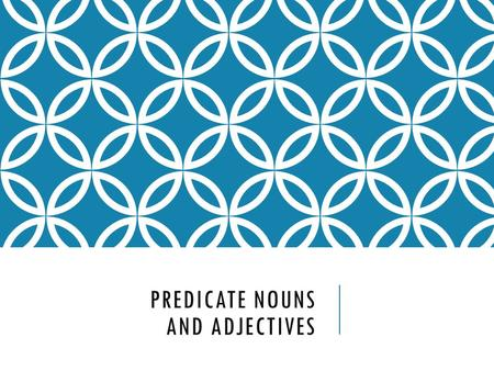 PREDICATE NOUNS AND ADJECTIVES. SO FAR… So far we have talked about Objects (Direct and Indirect) that come after action verbs. We are now learning what.