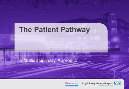 The Patient Pathway A Multidisciplinary Approach.