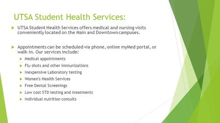 UTSA Student Health Services:  UTSA Student Health Services offers medical and nursing visits conveniently located on the Main and Downtown campuses.