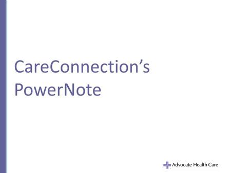 CareConnection's PowerNote. Accessing PowerNote – Step 1.
