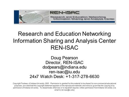 Research and Education Networking Information Sharing and Analysis Center REN-ISAC Doug Pearson Director, REN-ISAC
