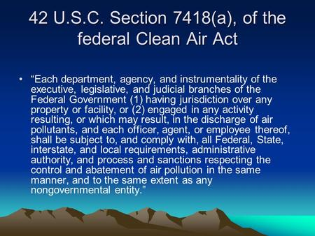 "42 U.S.C. Section 7418(a), of the federal Clean Air Act ""Each department, agency, and instrumentality of the executive, legislative, and judicial branches."