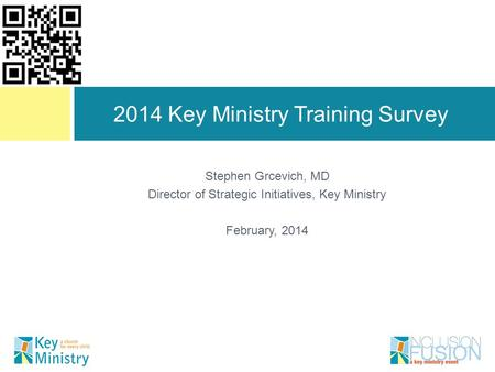Stephen Grcevich, MD Director of Strategic Initiatives, Key Ministry February, 2014 2014 Key Ministry Training Survey.