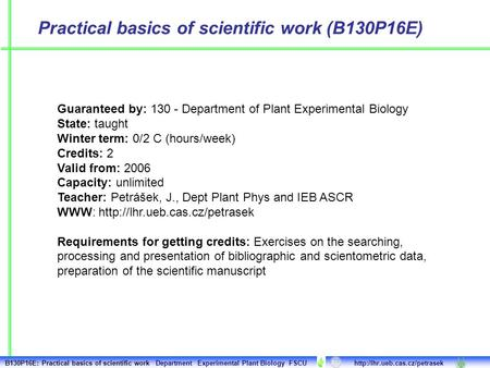 Practical basics of scientific work (B130P16E) Guaranteed by: 130 - Department of Plant Experimental Biology State: taught Winter term: 0/2 C (hours/week)