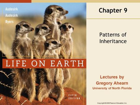 Copyright © 2009 Pearson Education, Inc. Lectures by Gregory Ahearn University of North Florida Chapter 9 Patterns of Inheritance.