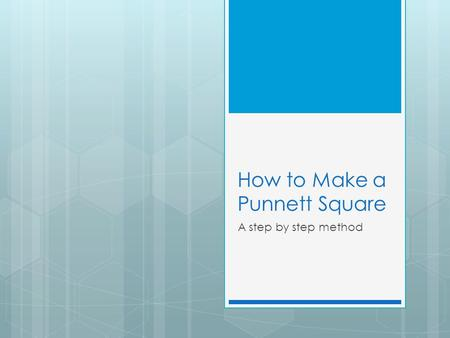 How to Make a Punnett Square A step by step method.