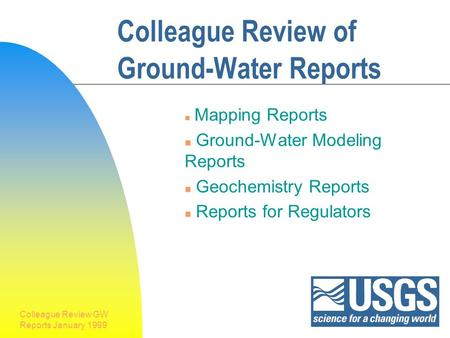 Colleague Review GW Reports January 1999 1 Colleague Review of Ground-Water Reports n Mapping Reports n Ground-Water Modeling Reports n Geochemistry Reports.