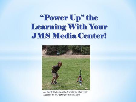 """Power Up"" the Learning With Your JMS Media Center! Air burst Rocket photo from BeautifulFreaks Accessed on Creativecommons.com."