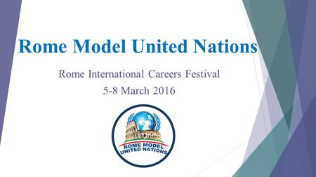 Rome Model United Nations Rome International Careers Festival 5-8 March 2016.