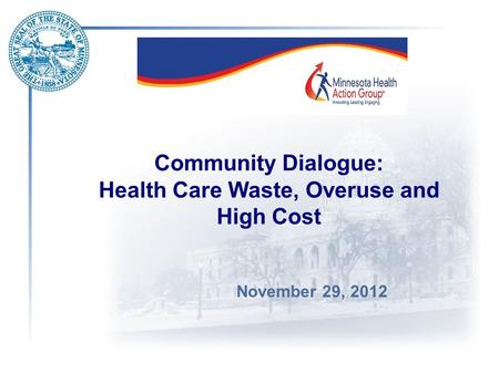 Community Dialogue: Health Care Waste, Overuse and High Cost November 29, 2012.