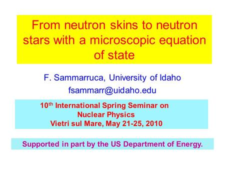 F. Sammarruca, University of Idaho Supported in part by the US Department of Energy. From neutron skins to neutron stars with a microscopic.