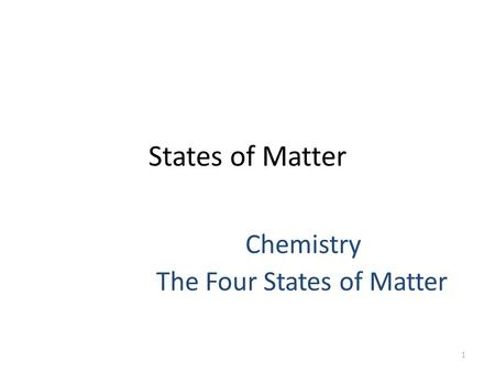 States of Matter Chemistry The Four States of Matter 1.