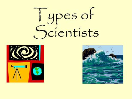 Types of Scientists. An agronomist specializes in soil and crops.