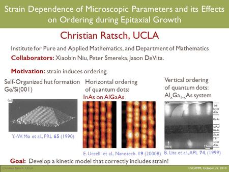 Christian Ratsch, UCLACSCAMM, October 27, 2010 Strain Dependence of Microscopic Parameters and its Effects on Ordering during Epitaxial Growth Christian.
