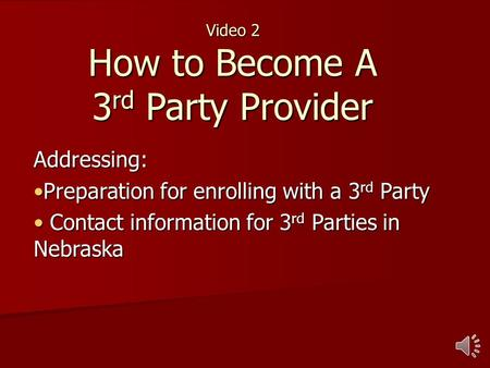 Video 2 How to Become A 3 rd Party Provider Addressing: Preparation for enrolling with a 3 rd PartyPreparation for enrolling with a 3 rd Party Contact.