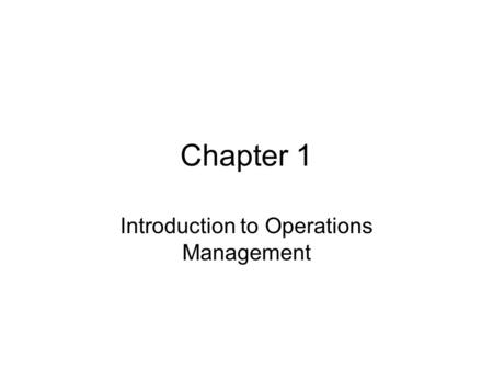 Chapter 1 Introduction to Operations Management. Production and Operations Management Definition: Managing the activities involved in converting inputs.
