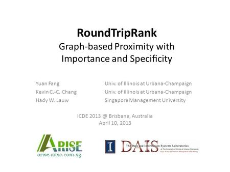 RoundTripRank Graph-based Proximity with Importance and Specificity Yuan FangUniv. of Illinois at Urbana-Champaign Kevin C.-C. ChangUniv. of Illinois at.