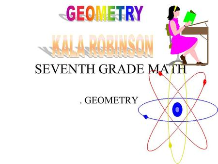 SEVENTH GRADE MATH. GEOMETRY. GEOMETRY LINE- STRAIGHT PATH OF POINTS THAT GOES ON FOREVER IN TWO DIRECTIONS RAY- PART OF LINE IT HAS ONE ENDPOINT AND.