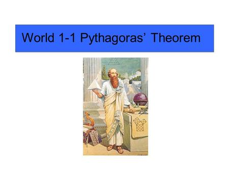 World 1-1 Pythagoras' Theorem. When adding the areas of the two smaller squares, a2a2 Using math we say c 2 =a 2 +b 2 b2b2 c2c2 their sum will ALWAYS.