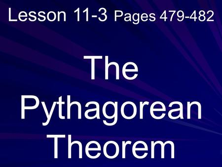 Lesson 11-3 Pages 479-482 The Pythagorean Theorem.